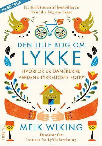 Meik Wiking: Den lille bog om lykke : hvorfor er danskerne verdens lykkeligste folk?