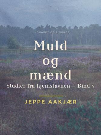 Jeppe Aakjær: Muld og Mænd