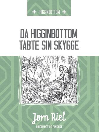 Jørn Riel: Da Higginbottom tabte sin skygge