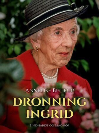 Annelise Bistrup: Dronning Ingrid