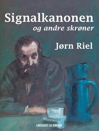 Jørn Riel: Signalkanonen og andre skrøner