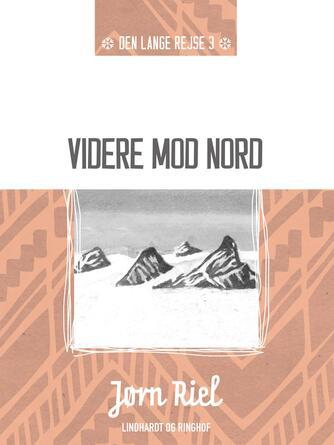 Jørn Riel: Videre mod Nord