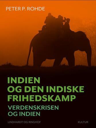 Peter P. Rohde: Indien og den indiske Frihedskamp : Verdenskrisen og Indien