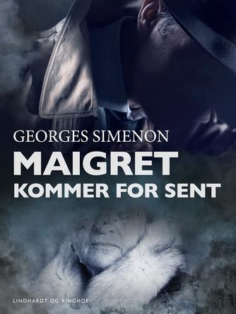 Georges Simenon: Maigret kommer for sent