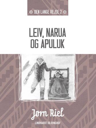 Jørn Riel: Leiv, Narua og Apuluk