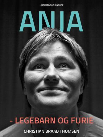 Chr. Braad Thomsen: Anja - legebarn og furie