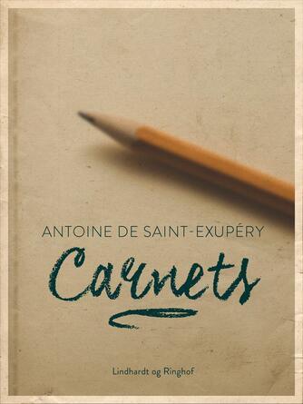 Antoine de Saint-Exupéry: Carnets
