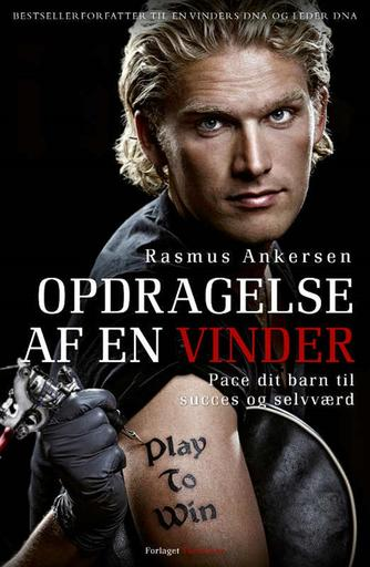 Rasmus Ankersen: Opdragelse af en vinder : pace dit barn til succes og selvværd