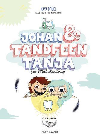 Kaya Brüel: Johan & tandfeen Tanja fra Mælketanderup