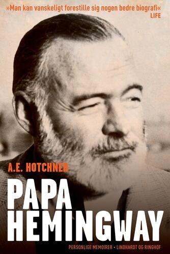 A. E. Hotchner (f. 1920): Papa Hemingway : personlige memoirer