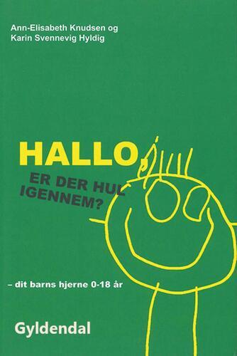 Ann-Elisabeth Knudsen: Hallo - er der hul igennem? : dit barns hjerne fra 0 til 18 år