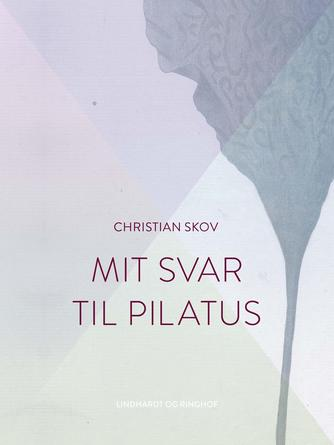 Christian Skov: Mit Svar til Pilatus : Roman