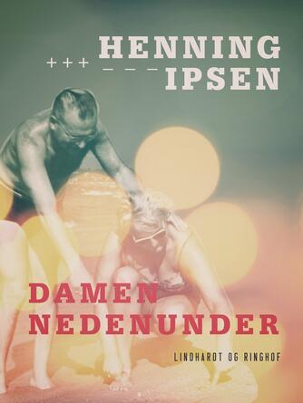 Henning Ipsen (f. 1930): Damen nedenunder