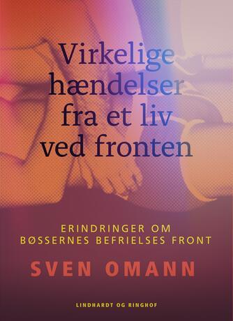 Sven Omann: Virkelige hændelser fra et liv ved fronten : erindringer om Bøssernes Befrielses Front