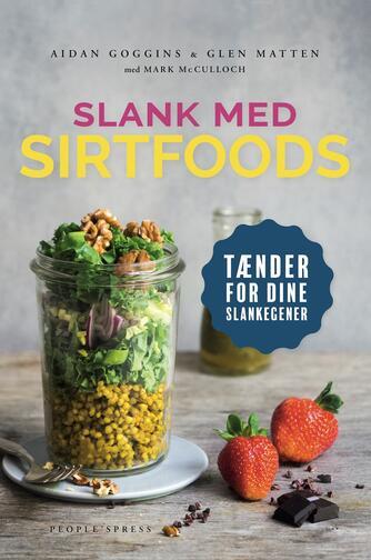 Aidan Goggins, Glen Matten, Mark Mcculloch: Slank med SIRT-foods