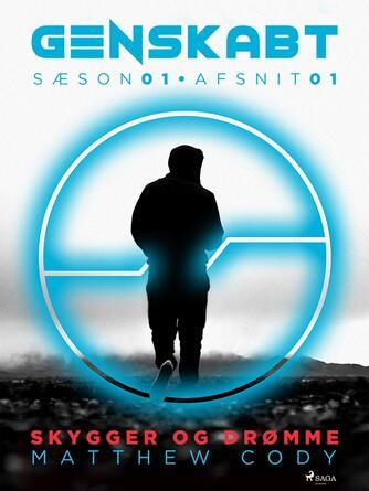 : Genskabt - sæson 01. Afsnit 01, Skygger og drømme