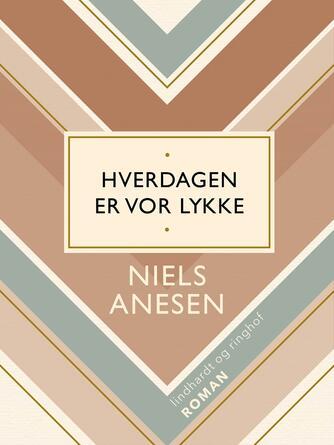 Niels Anesen: Hverdagen er vor lykke