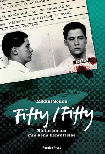 Mikkel Sonne (f. 1968): Fifty/fifty : historien om min vens henrettelse