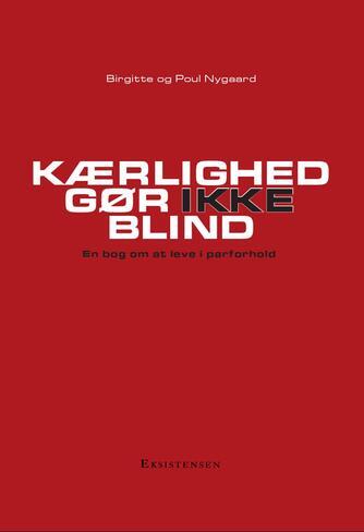 Birgitte Nygaard, Poul Nygaard: Kærlighed gør ikke blind : en bog om at leve i parforhold