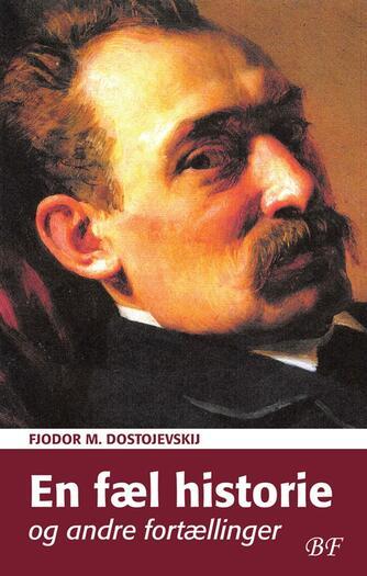 F. M. Dostojevskij: En fæl historie og andre fortællinger
