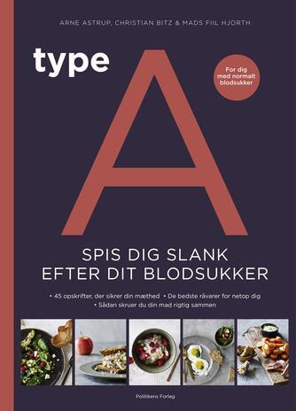 Arne Astrup, Christian Bitz, Mads Fiil Hjorth: Type A : spis dig slank efter dit blodsukker