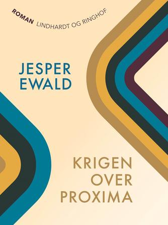 Jesper Ewald: Krigen over Proxima