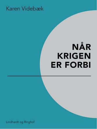 Karen Videbæk: Når krigen er forbi
