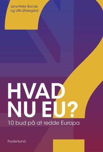 Jens-Peter Bonde, Uffe Østergård: Hvad nu EU? : 10 bud på at redde Europa