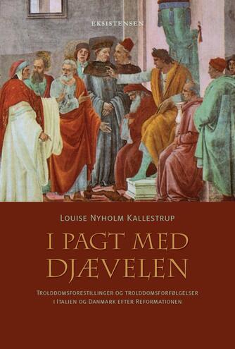 Louise Nyholm Kallestrup (f. 1975): I pagt med djævelen : trolddomsforestillinger og trolddomsforfølgelser i Italien og Danmark efter reformationen
