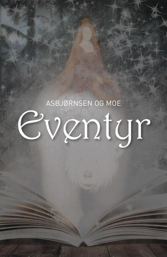 P. Chr. Asbjørnsen, Jørgen Moe (f. 1813): Eventyr (Ved Dianna Vangsaa)