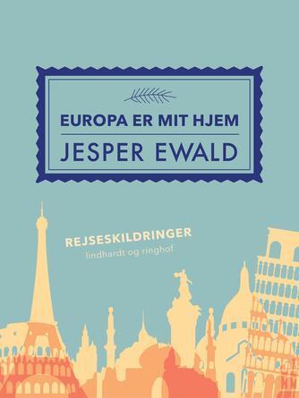 Jesper Ewald: Europa er mit hjem : en troskyldig rejsende fortæller