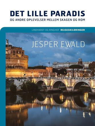 Jesper Ewald: Det lille paradis og andre oplevelser mellem Skagen og Rom