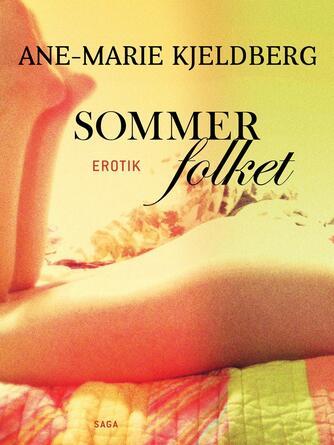 Ane-Marie Kjeldberg (f. 1960): Sommerfolket : erotik