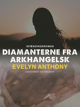 Evelyn Anthony: Diamanterne fra Arkhangelsk