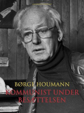 Børge Houmann: Kommunist under besættelsen