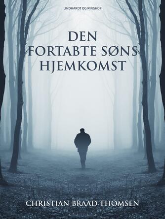 Chr. Braad Thomsen: Den fortabte søns hjemkomst
