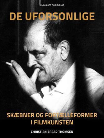 Chr. Braad Thomsen: De uforsonlige : skæbner og fortælleformer i filmkunsten