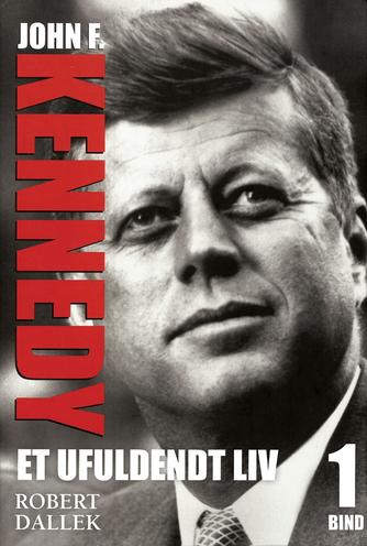 Robert Dallek: Et ufuldendt liv : John F. Kennedy. 1
