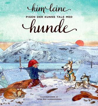 Kim Leine: Pigen der kunne tale med hunde