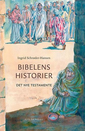 Ingrid Schrøder-Hansen: Bibelens historier : Det nye Testamente