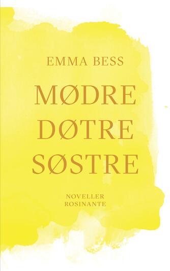 Emma Bess: Mødre, døtre, søstre : noveller