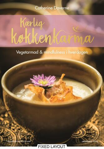 Catherine Daverne, Pia Brixved: Kærlig køkkenkarma : vegetarmad & mindfulness i hverdagen
