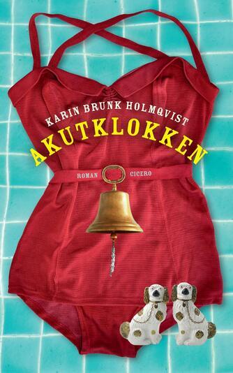 Karin Brunk Holmqvist: Akutklokken : roman