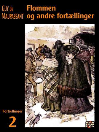 Guy de Maupassant: Flommen og andre fortællinger