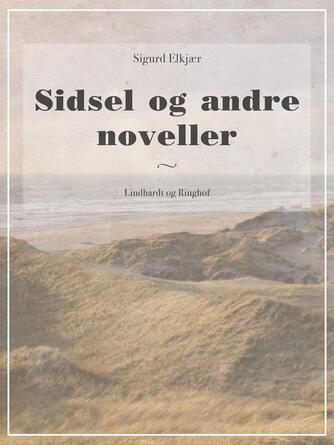 Sigurd Elkjær: Sidsel og andre noveller
