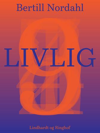 Bertill Nordahl: Livlig : en gynækologisk roman om undfangelse, liv og død!