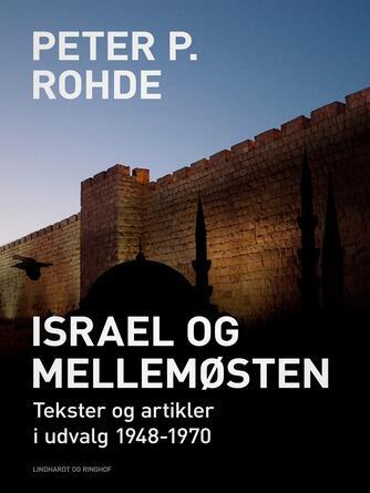 Peter P. Rohde: Israel og Mellemøsten : tekster og artikler i udvalg 1948-1970