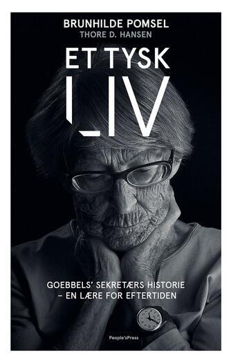 Brunhilde Pomsel, Thore D. Hansen: Et tysk liv : Goebbels' sekretærs historie - en lære for eftertiden