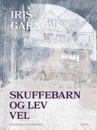 Iris Garnov: Skuffebarn og Lev vel