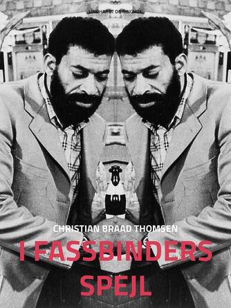 Chr. Braad Thomsen: I Fassbinders spejl : en analyse af Rainer Werner Fassbinders arbejde for film, teater, radio og TV